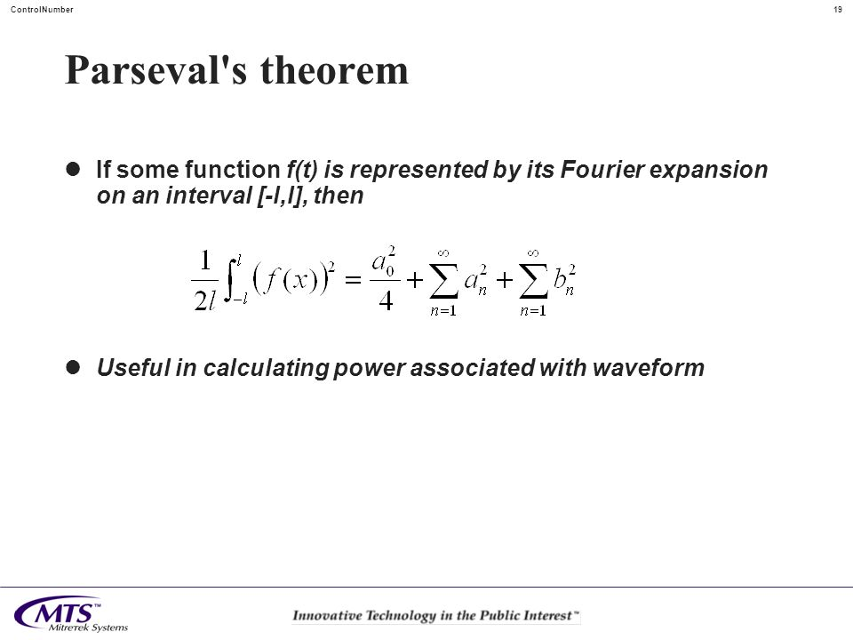 Parseval s theorem If some function f(t) is represented by its Fourier expansion on an interval [-l,l], then.